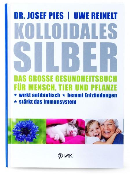 Kolloidales Silber Buch: Das große Gesundheitsbuch für Mensch, Tier und Pflanzen