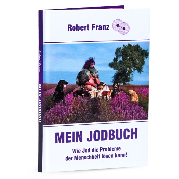 Robert Franz - Mein Jodbuch- Wie Jod die Probleme der Menschen lösen kann