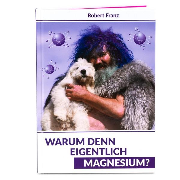 WARUM DENN EIGENTLICH MAGNESIUM? – Buch von Robert Franz