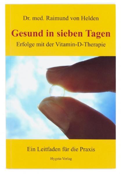 Raimund von Helden: Gesund in sieben Tagen - Erfolge mit der Vitamin D-Therapie